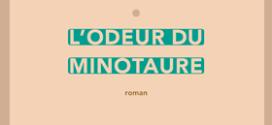 L'Odeur du Minotaure - Roman de Marion Richez - Editions Sabine Wespieser éditeur