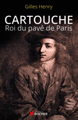 Cartouche roi du pavé - Biographie romancée de  Gilles Henry - Editions du Rocher