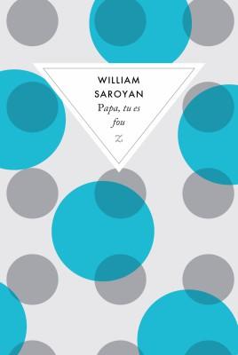 Papa, tu es fou - William Soroyan - Editions Zulma