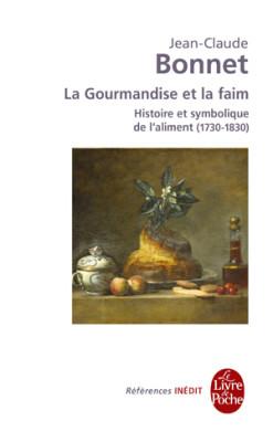 La gourmandise et la faim de Jean-Claude Bonnet - Editions Le Livre de Poche
