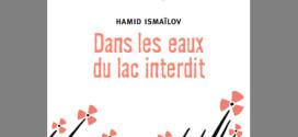 Dans les eaux du lac interdit de Hamid Ismaïlov - Editions Denoël