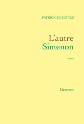L'autre Simenon de Patrick Roegiers - Editions Grasset
