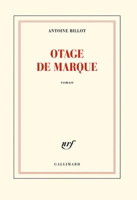 Otage de marque - Antoine Billot - Editions Gallimard